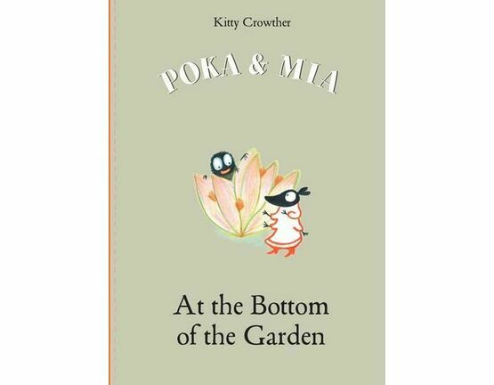 Poka & Mia - At the Bottom of the Garden by Kitty Crowther